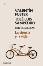 la ciencia y la vida-jose luis sampedro-valentin fuster-9788499897660