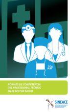 normas de competencia del profesional técnico en el sector salud (ebook) acreditación y certificación de la calidad educativa sistema nacional de evaluación 9788793412460