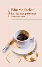 la vida que pensamos. cuentos de fútbol (ebook)-eduardo sacheri-9789870430360
