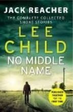 no middle name (the complete collected jack reacher short stories ) lee child 9780857503770