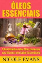 óleos essenciais: o guia definitivo sobre óleos essenciais para alcançar uma saúde extraordinária (ebook) 9781547501670
