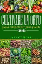 coltivare un orto: guida completa per principianti (ebook) 9781547511570