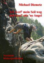 ich werf' mein seil weg und kauf' mir 'ne angel - verrückte klettergeschichten (ebook)-michael diemetz-9783963135170