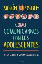 misión imposible: cómo comunicarnos con los adolescentes (ebook)-alexis schreck-martha paramo riestra-9786073129770