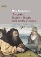 alegorías. imagen y discurso en la españa moderna (ebook)-maria tausiet-9788400098070