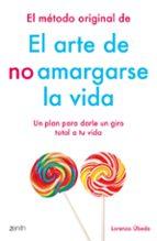 el método original de el arte de no amargarse la vida: un plan para darle un giro total a tu vida-lorenzo ubeda-9788408184270