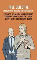 true detective: antologia de lecturas no obligatorias 9788415217770