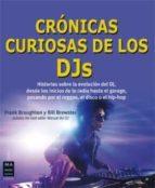 cronicas curiosas de los djs: historias sobre la evolucion del dj , desde los inicios de la radio hasta el garage, pasando por el reggae, el disco o el hip-hop-frank broughton-bill brewster-9788415256670
