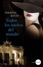 todos los sueños del mundo (ebook)-theresa revay-9788415791270