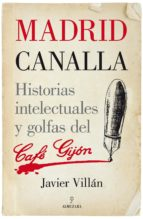 El libro de Madrid canalla: historias intelectuales y golfas del cafe gijon autor JAVIER VILLAN ZAPATERO DOC!