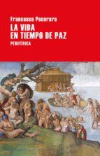 la vida en tiempo de paz-francesco pecoraro-9788416291670