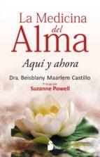 la medicina del alma: aqui y ahora beisblany maarlem castillo 9788416579570