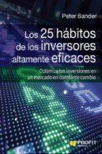 los 25 habitos de los inversores altamente eficaces: optimiza tus inversiones en un mercado en constante cambio-peter sander-9788416583270