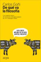 de que va la filosofia: los grandes temas de la historia del pensamiento en 351 conceptos claves-carlos goñi-9788416601370