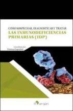 como sospechar, diagnosticar y tratar las inmunodeficiencias primarias (idp): (conceptos basicos para no inmunologos) teresa español 9788416732470