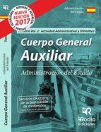CUERPO GENERAL AUXILIAR DE LA ADMINISTRACION DEL ESTADO. TEMARIO. (VOL. 2): ACTIVIDAD ADMINISTRATIVA Y OFIMATICA 2017