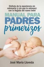 manual de padres primerizos-jose maria lloreda garcia-9788417057770
