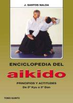 enciclopedia del aikido. tomo v: principios y actitudes. de 5º ky u a 5º dan jose santos nalda albiac 9788420303970
