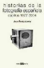 historias de la fotografia española: escritos 1977 2004 joan fontcuberta 9788425222870