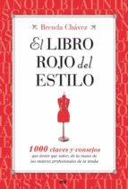 el libro rojo del estilo: 1000 claves y consejos que tienes que s aber de la mano de los mejores profesionales de la moda brenda chavez 9788427035270