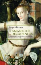 del amanecer a la decadencia: 500 años de vida cultural en occide nte-jacques barzun-9788430604470