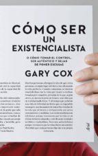 cómo ser un existencialista (ebook) gary w. cox 9788434413870