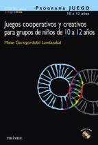juegos cooperativos y creativos para grupos de niños de 10 a 12 a ños (incluye cd-rom) (programa juego)-maite garaigordobil landazabal-9788436818970