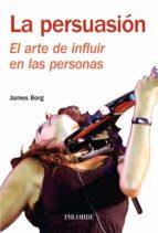 la persuasion: el arte de influir-james borg-9788436822670