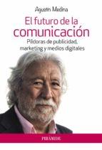 el futuro de la comunicacion: pildoras de publicidad, marketing y medios digitales-agustin medina-9788436834970