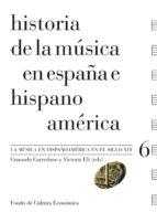 historia de la musica en españa e hispanoamerica (v.6) la musica en hispanoamerica en el siglo xix victoria eli 9788437506470