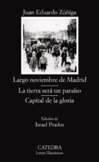 largo noviembre de madrid; la tierra sera un paraiso; capital de la gloria (la trilogia de la guerra civil)-juan eduardo zuñiga-9788437623870