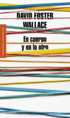 en cuerpo y en lo otro-david foster wallace-9788439727170