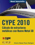 cype 2010: calculo de estructuras metalicas con nuevo metal 3d-antonio manuel reyes rodriguez-9788441526570