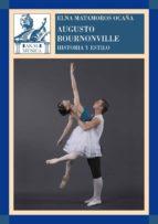 augusto bournonville: historia y estilo elna matamoros 9788446029670
