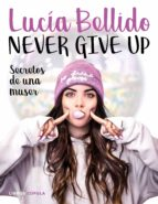 never give up: secretos de una muser lucia bellido 9788448024970