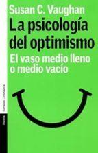 la psicologia del optimismo: el vaso medio lleno o medio vacio-susan c. vaughan-9788449315770