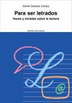 para ser letrados: voces y miradas sobre la lectura-daniel cassany-9788449322570