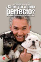 como criar al perro perfecto cesar millan 9788466315470