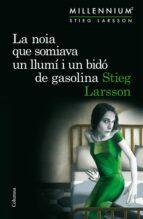 la noia que somiava un llumí i un bidó de gasolina-stieg larsson-9788466419970