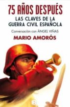 75 años despues: las claves de la guerra civil española conversac ion con angel viñas mario amoros 9788466654470