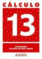 calculo 13: divisiones. divisor de dos cifras-9788466715270