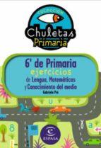 chuletas para 6º de primaria ejercicios de lengua, matematicas, c onocimiento del medio e ingles gabriela pro 9788467031270