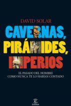 cavernas, pirámides, imperios (ebook) david solar 9788467036770