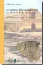 la antigua mesopotamia en los albores de la civilizacion-guillermo algaze-9788472904170