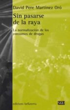 sin pasarse de la raya: la normalizacion de los consumos de drogas david pere martinez oro 9788472907270