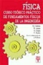 fisica. curso teorico practico de fundamentos fisicos de la ingen ieria-ricardo lopez rodriguez-francisco galvez martinez-9788473601870