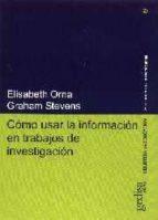 como usar la informacion en trabajos de investigacion-elisabeth orna-graham stevens-9788474326970