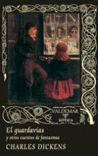 el guardavias: y otros cuentos de fantasmas-charles dickens-9788477027270