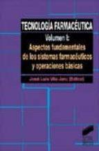 tecnologia farmaceutica 1: aspectos fundamentales de los sistemas farmaceuticos y opera jose luis vila jato 9788477385370
