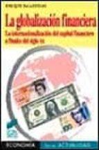 la globalizacion financiera: la internacionalizacion del capital financiero a finales del siglo xx enrique palazuelos 9788477386070